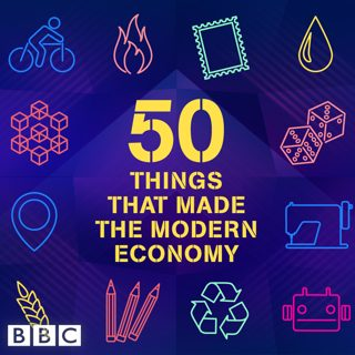 BBC 50 Things That Made the Modern Economy