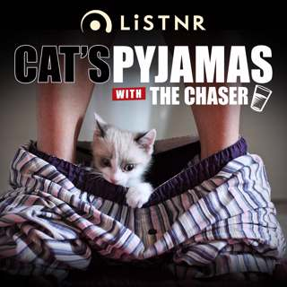 Cats Pyjamas with The Chaser